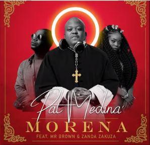 Pat Medina - Morena ft. Zanda Zakuza & Mr Brown mp download