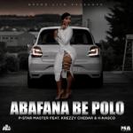 P-Star Master – Abafana Be Polo Ft. Krezzy Chedar & K Nasco mp3 download