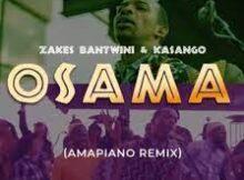 Zakes Bantwini & Kasango – Osama (Amapiano Remix) mp3 download