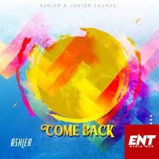 Ashler – Come Back Ft. Junior Taurus mp3 download