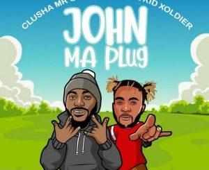 CluSha – John Ma Plug Ft. Kid Xoldier mp3 download